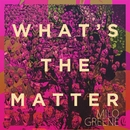 What's The Matter/Milo Greene