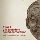 Edi Murfi Es Mi Primo/Frank T Y La Tostadora Sound Corporation