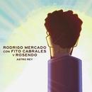 Astro rey (feat. Fito Cabrales & Rosendo)/Rodrigo Mercado