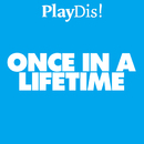 Once in a Lifetime/PlayDis!