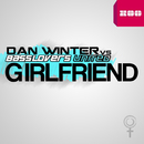 Girlfriend (Remixes)/Dan Winter vs. Basslovers United