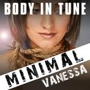 Body in Tune/Minimal Vanessa