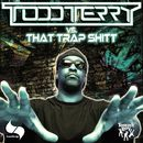 Todd Terry vs. That Trap Shitt/Todd Terry