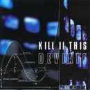 Deviate/Kill II This