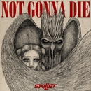 Not Gonna Die/Skillet