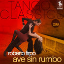 Tango Classics 299: Ave Sin Rumbo/Roberto Firpo