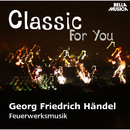 Classic for You: Händel: Music for the Royal Fireworks HWV 351, Concerti grossi Op. 6/Slovak Philharmonic Orchestra, Kammerorchester Cappella Istropolitana, London Festival Choir and Orchestra