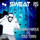 Sweat/Johnny Famous