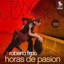 Tango Classics 302: Horas de Pasion/Roberto Firpo