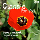 Classic for You: Janacek: Glagolitic Mass/Slovak Philharmonic Chamber Orchestra, Slovak Philharmonic Chor