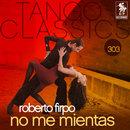 Tango Classics 303: No Me Mientas/Roberto Firpo