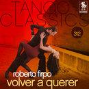 Tango Classics 312: Volver a Querer/Roberto Firpo