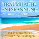 Traumhafte Entspannung und gut Schlafen mit Phantasiereisen, Musik & Naturklängen/Torsten Abrolat