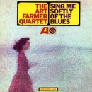 Sing Me Softly Of The Blues/The Art Farmer Quartet