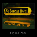 No Love in Town/Beyond Pure