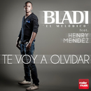 Te Voy a Olvidar (feat. Henry Mendez)/Bladi 'El Melódico'