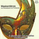 Maskentänze aus Renaissance und Frühbarock/Ensemble II giardinetto del paradiso