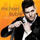 To Be Loved/Michael Bublé
