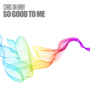So Good to Me/Chris Oh Baby
