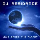 Love Saves the Planet/DJ Residance
