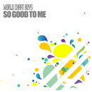 So Good to Me/World Chart Boys