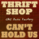 Thrift Shop / Can't Hold Us/G&G Music Factory