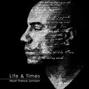 Life And Times/Noah Francis Johnson