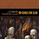 Songs For Slim: Songs For Slim: Just For The Hell Of It / From The Git Go/John Doe / Deer Tick, Scott Lucas & Vanessa Carlton