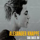 Sag dass Du/Alexander Knappe