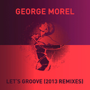 Let's Groove (2013 Remixes)/George Morel