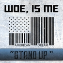 Stand Up/Woe Is Me