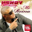 Mi Reina/Henry Mendez