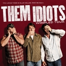 Whirled Tour/Them Idiots