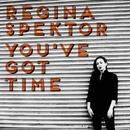 You've Got Time/regina spektor
