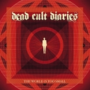 The World Is Too Small/Dead Cult Diaries