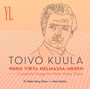 Toivo Kuula : Nuku virta helmassa meren - Complete Songs For Male Voice Choir/Ylioppilaskunnan Laulajat - YL Male Voice Choir