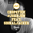 Roots EP (feat. Signaljacker)/Chopstick / Johnjon