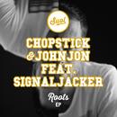 Roots EP (feat. Signaljacker)/Chopstick & Johnjon