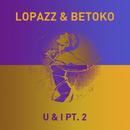 U & I, Pt. 2 (Remixes)/LOPAZZ & Betoko