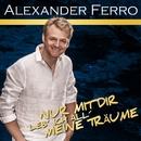 Nur mit dir leb' ich all meine Träume/Alexander Ferro