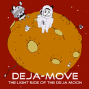 The Light Side of the Deja Moon/Deja-Move