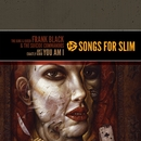Songs For Slim: The King & Queen / Ain't Exactly Good/Frank Black & The Suicide Commandos / You Am I