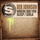 Where Did You Sleep / Izola/Der Johnson