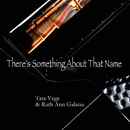 Jesus, There's Something About That Name/Tata Vega & Ruth Ann Galatas