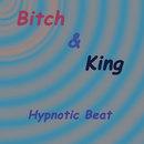 Hypnotic Beat/Bitch&King