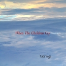 When The Children Cry/Tata Vega