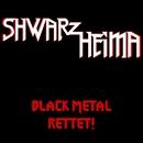 Black Metal rettet!/Shwarzheima