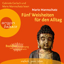 Fünf Weisheiten für den Alltag - Buddhas Anleitung zum Glücklichsein (Gekürzte Fassung)/Marie Mannschatz