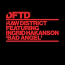 Bad Angel (feat. Ingrid Hakanson)/Raw District