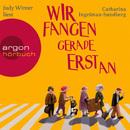 Wir fangen gerade erst an (Gekürzte Fassung)/Catharina Ingelman-Sundberg
